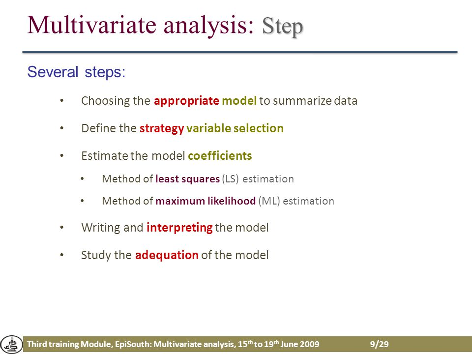 Third training Module, EpiSouth: Multivariate analysis, 15 th to 19 th June 2009 10/29 Choice of the model Multivariate analysis: Choice of the model Depends on the form of the function f: 1.