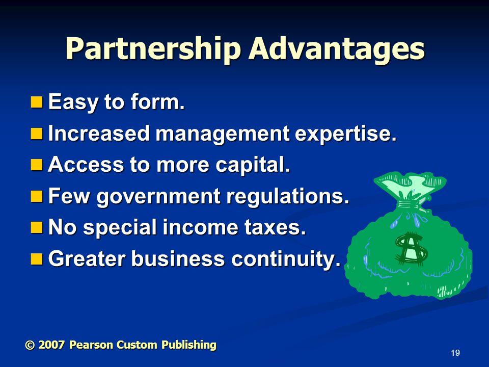 19 © 2007 Pearson Custom Publishing Partnership Advantages Easy to form.