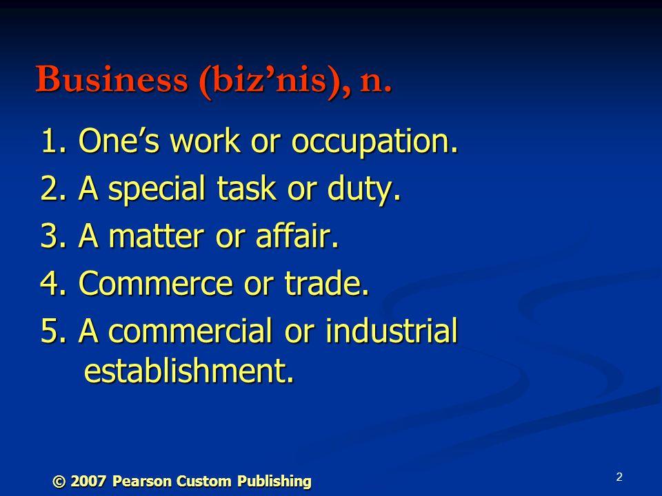 2 Business (biz'nis), n. 1. One's work or occupation.