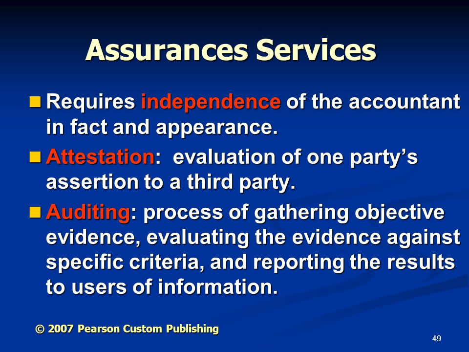 49 © 2007 Pearson Custom Publishing Assurances Services Requires independence of the accountant in fact and appearance.