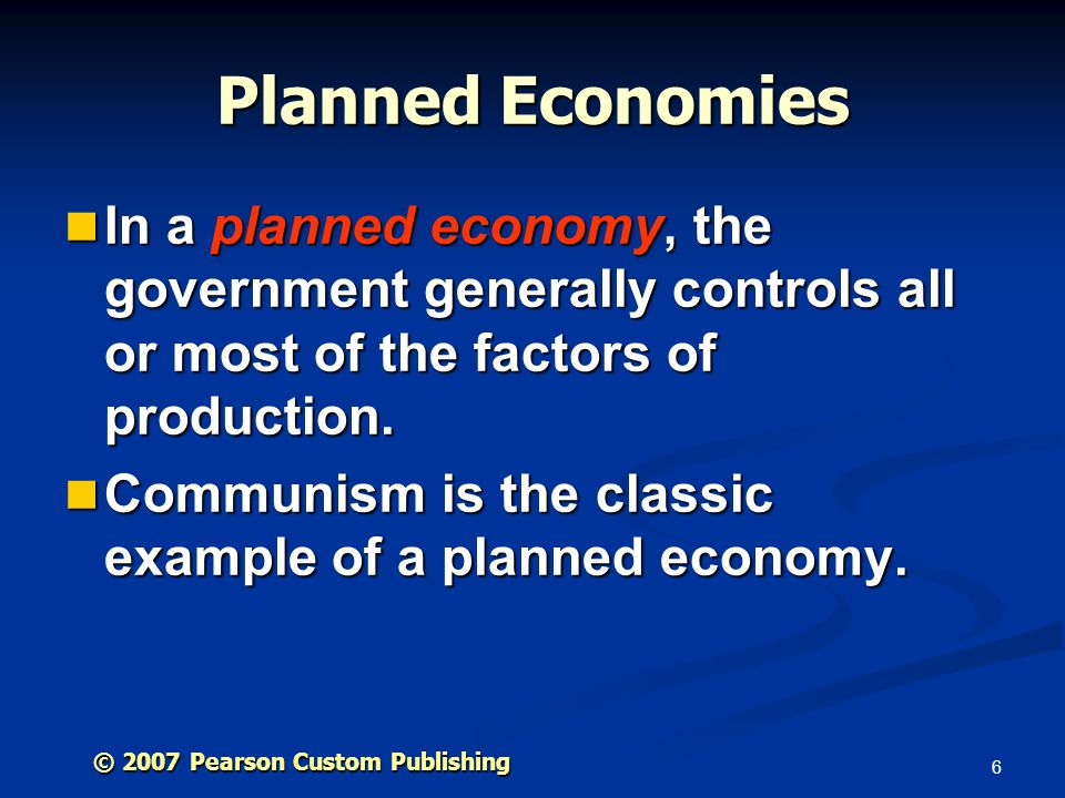 6 In a planned economy, the government generally controls all or most of the factors of production.