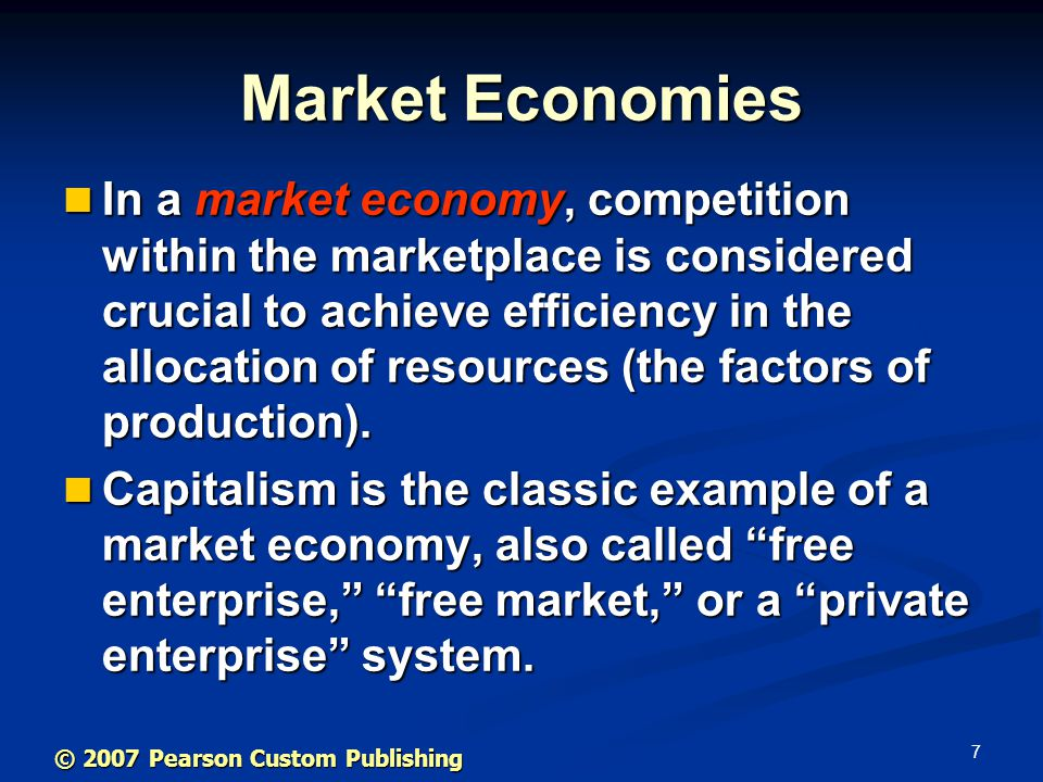 7 Market Economies In a market economy, competition within the marketplace is considered crucial to achieve efficiency in the allocation of resources (the factors of production).