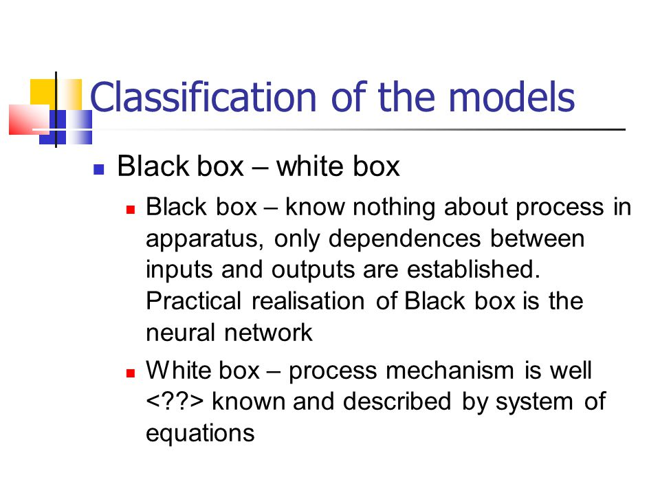 Classification of the models Deterministic – Stochastic Deterministic – for one given set of inputs only one set of outputs is calculated with probability equal 1.