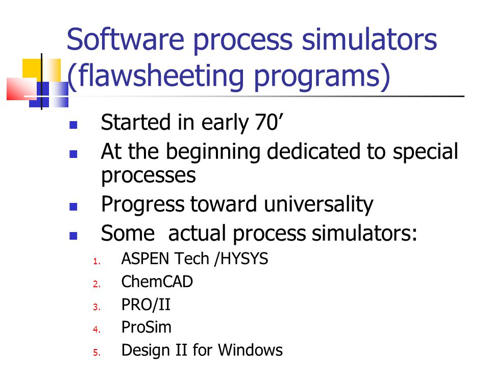 Software process simulators (flawsheeting programs) Started in early 70' At the beginning dedicated to special processes Progress toward universality