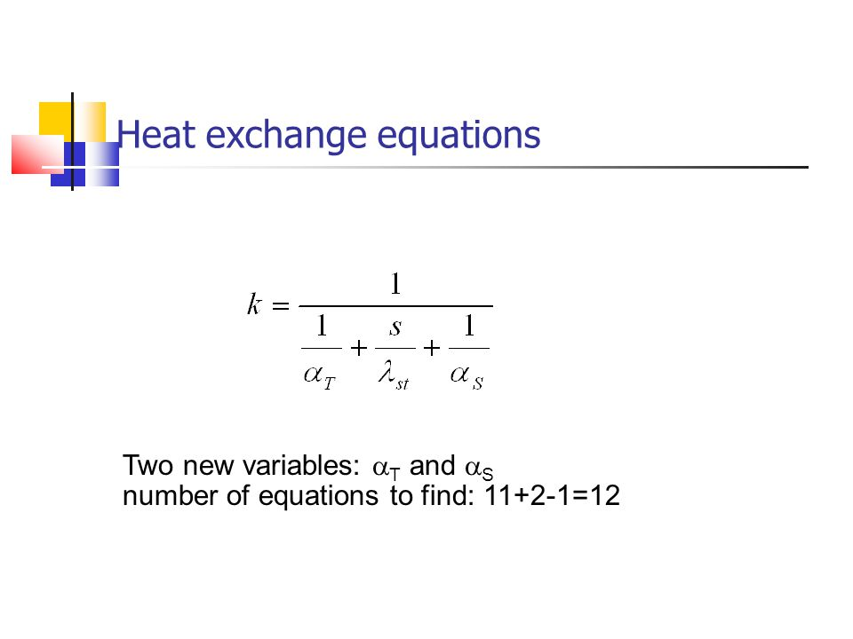 Heat exchange equations Two new variables:  T and  S number of equations to find: 11+2-1=12