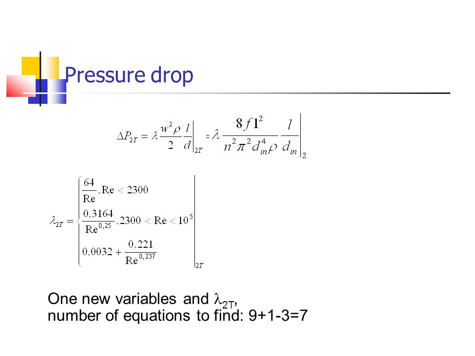 Pressure drop One new variables and 2T, number of equations to find: 9+1-3=7
