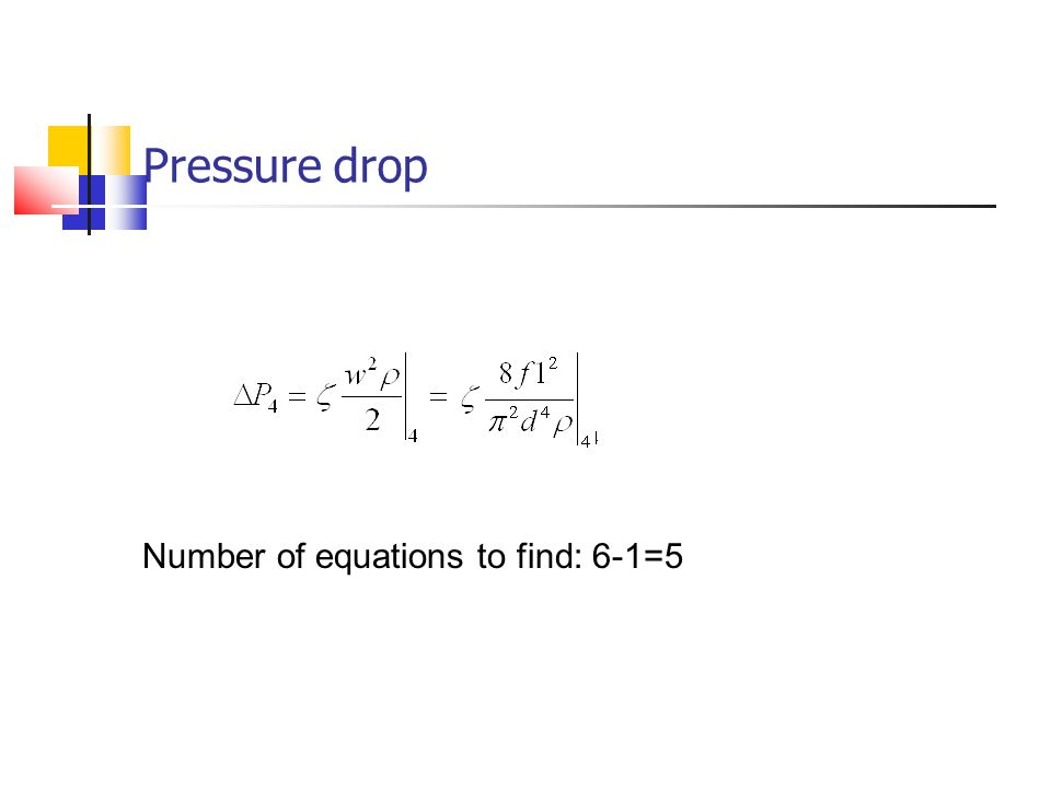 Pressure drop Number of equations to find: 6-1=5