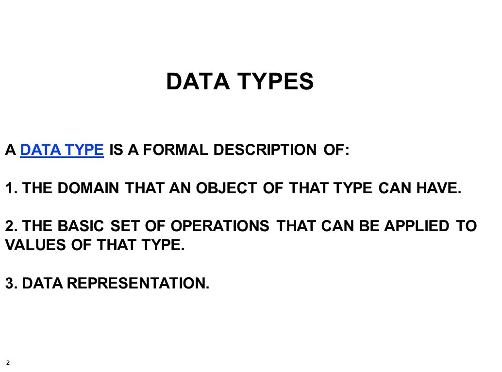 2 DATA TYPES A DATA TYPE IS A FORMAL DESCRIPTION OF: 1.