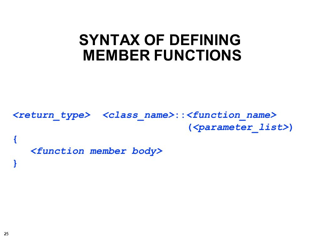 25 SYNTAX OF DEFINING MEMBER FUNCTIONS :: ( ) { }