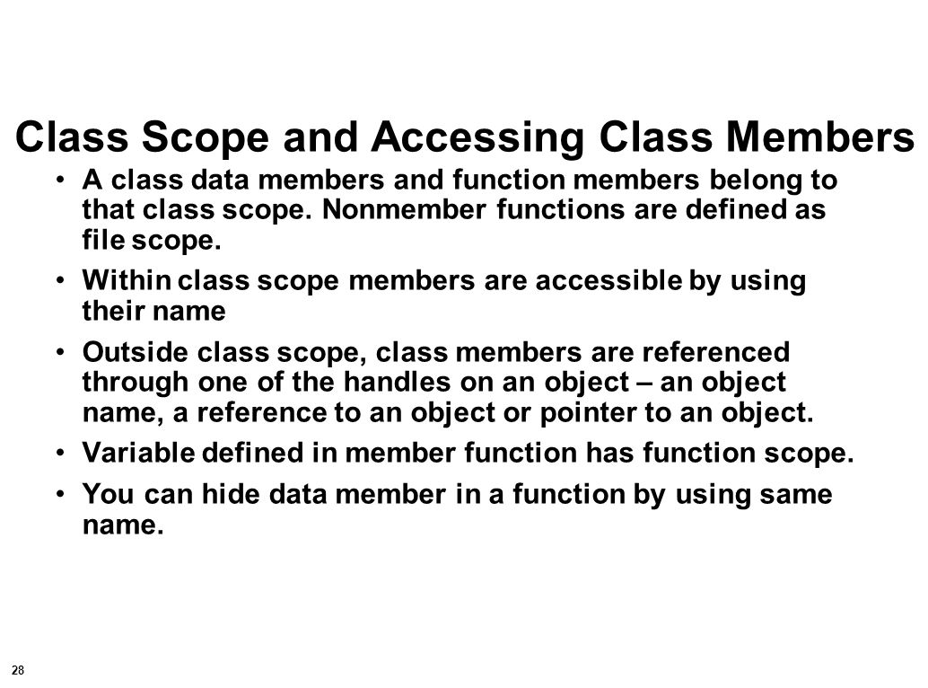 28 Class Scope and Accessing Class Members A class data members and function members belong to that class scope.