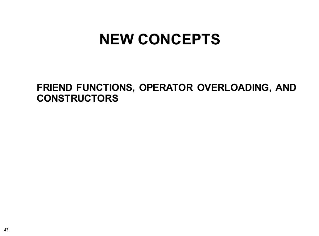 43 NEW CONCEPTS FRIEND FUNCTIONS, OPERATOR OVERLOADING, AND CONSTRUCTORS