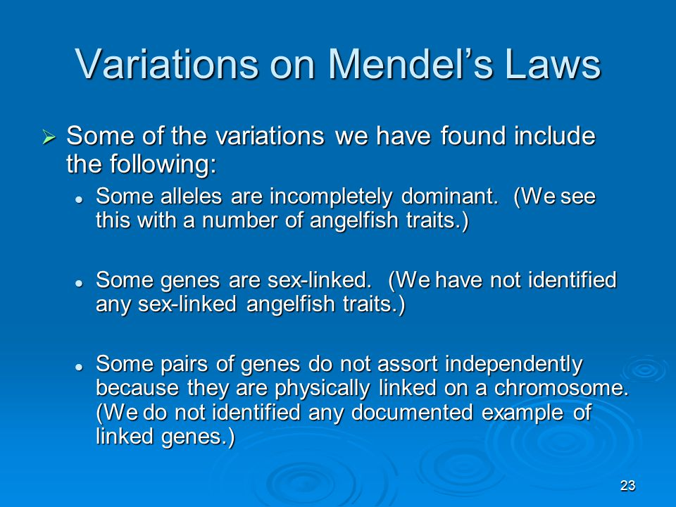 23 Variations on Mendel's Laws  Some of the variations we have found include the following: Some alleles are incompletely dominant.