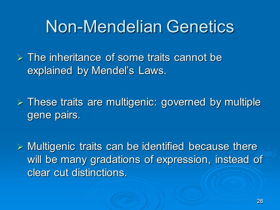 26 Non-Mendelian Genetics  The inheritance of some traits cannot be explained by Mendel's Laws.