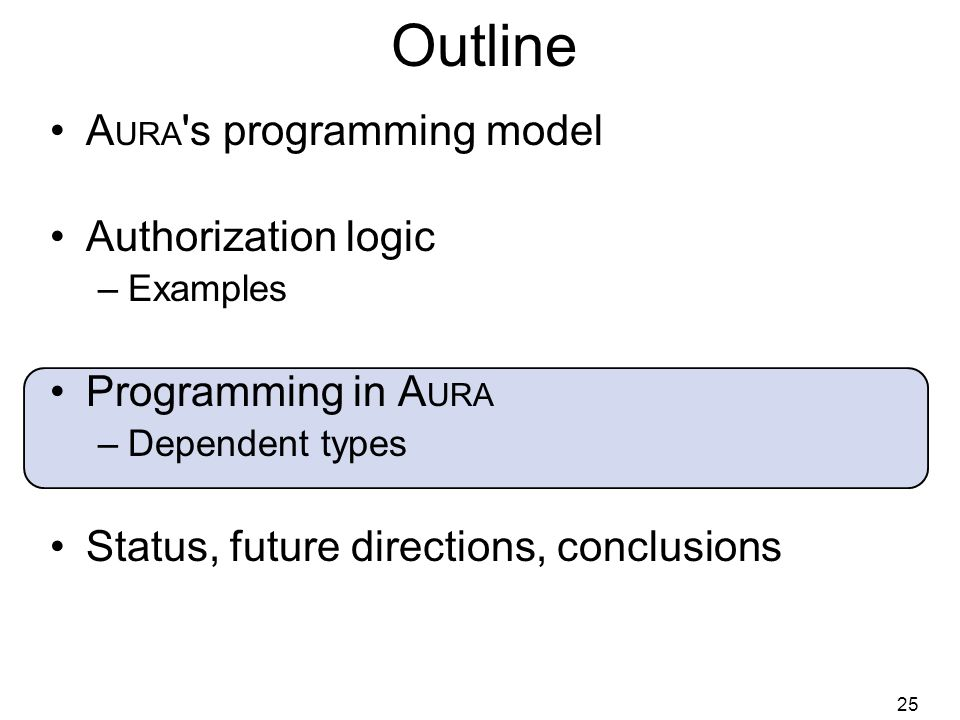 25 Outline A URA s programming model Authorization logic –Examples Programming in A URA –Dependent types Status, future directions, conclusions