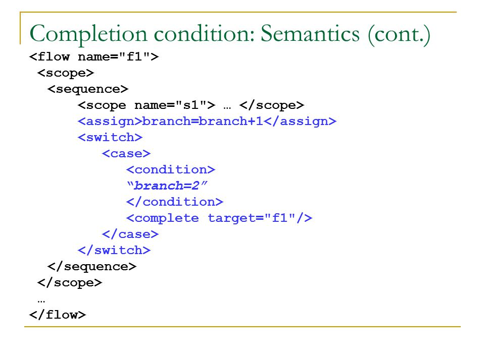 Completion condition: Semantics (cont.) … branch=branch+1 branch=2 …