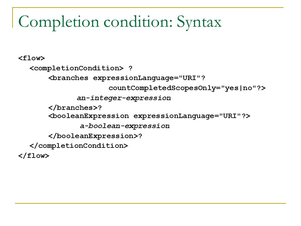Completion condition: Semantics a-boolean-expression … …Would be translated into ->