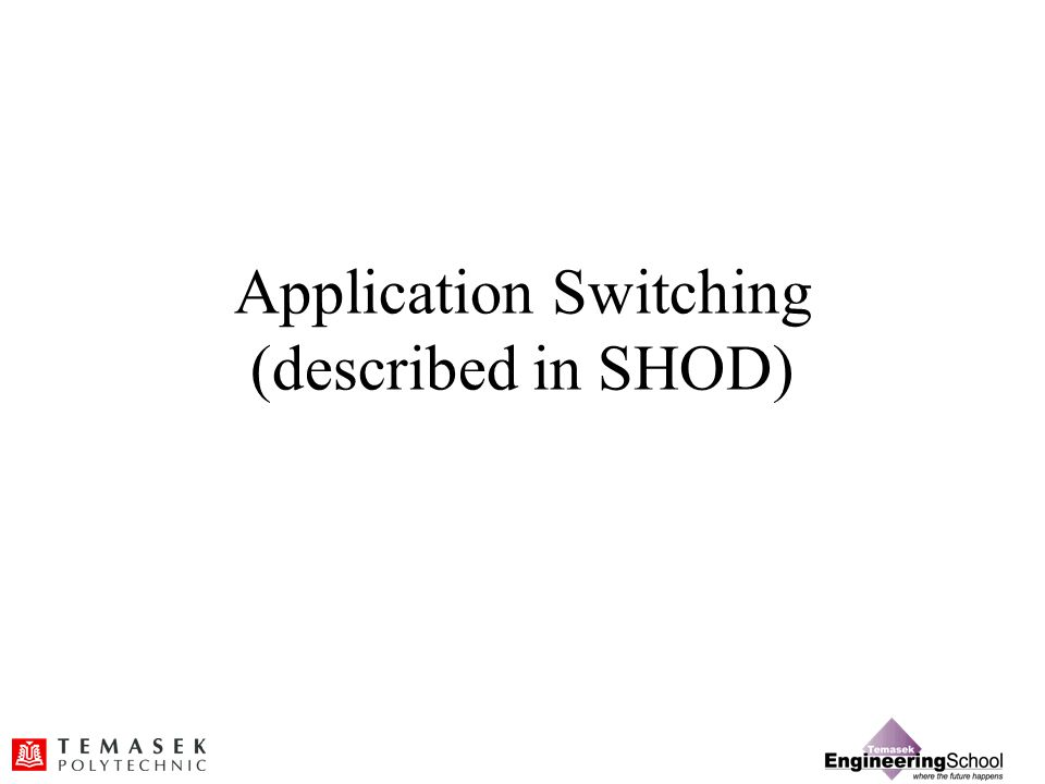 Application Switching (described in SHOD)