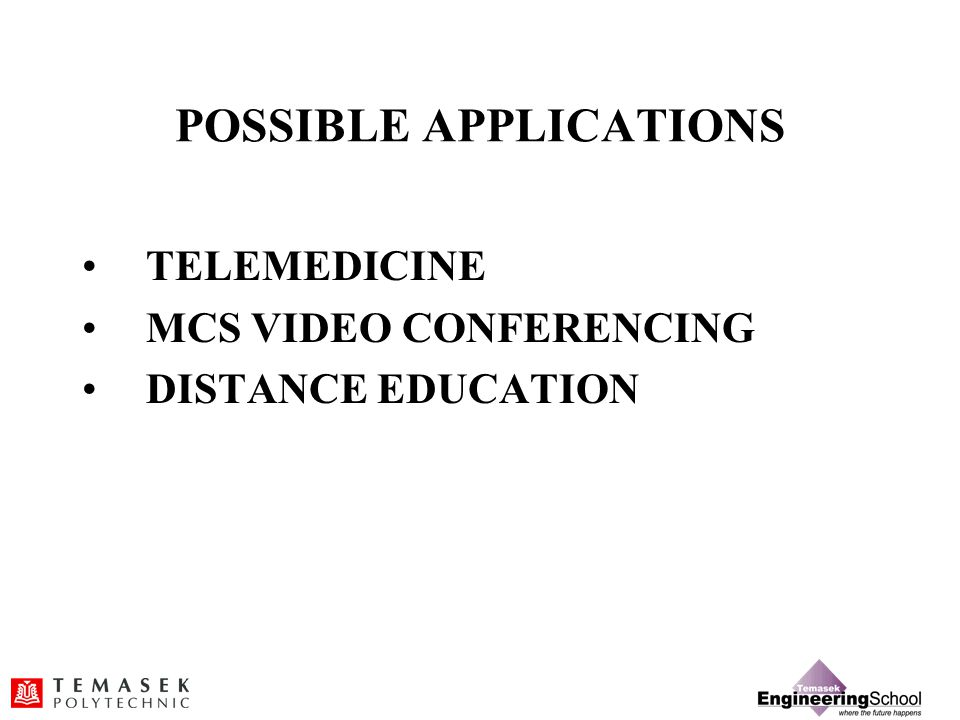 POSSIBLE APPLICATIONS TELEMEDICINE MCS VIDEO CONFERENCING DISTANCE EDUCATION