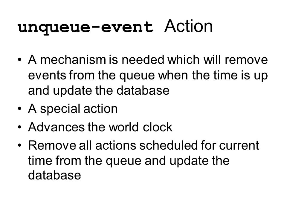 unqueue-event Action A mechanism is needed which will remove events from the queue when the time is up and update the database A special action Advanc