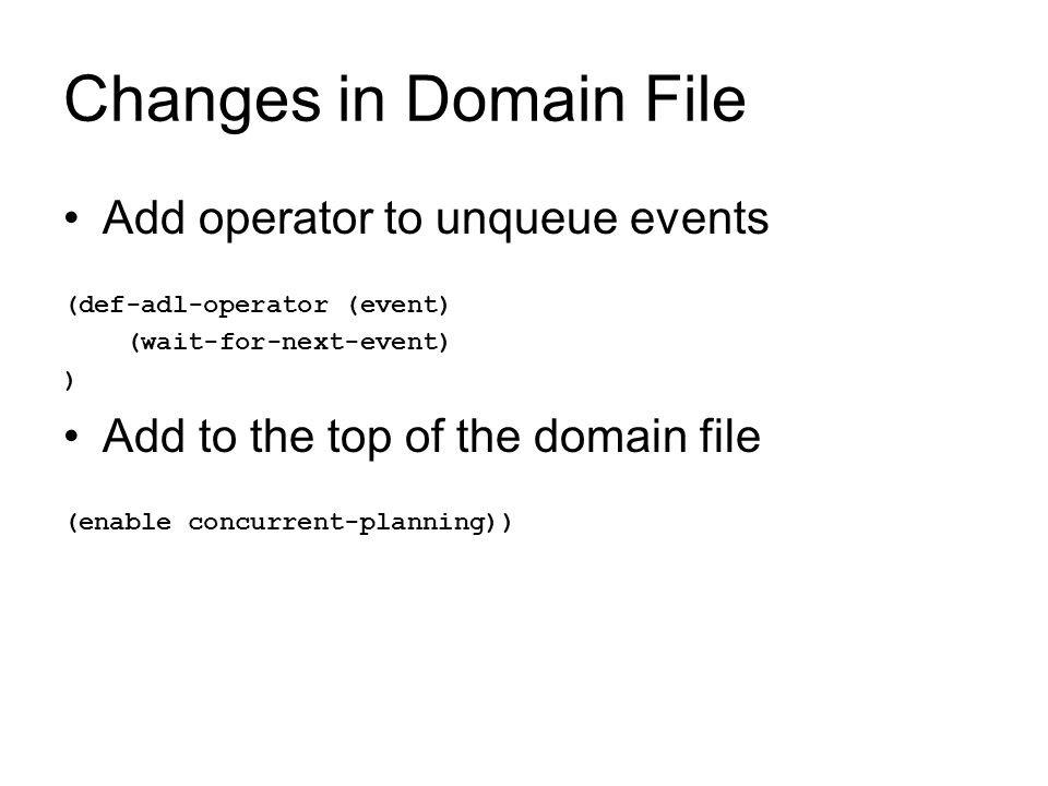 Changes in Domain File Add operator to unqueue events (def-adl-operator (event) (wait-for-next-event) ) Add to the top of the domain file (enable conc