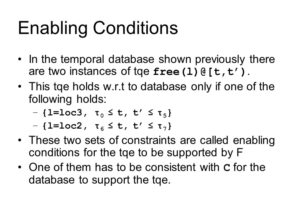 Enabling Conditions In the temporal database shown previously there are two instances of tqe free(l)@[t,t').