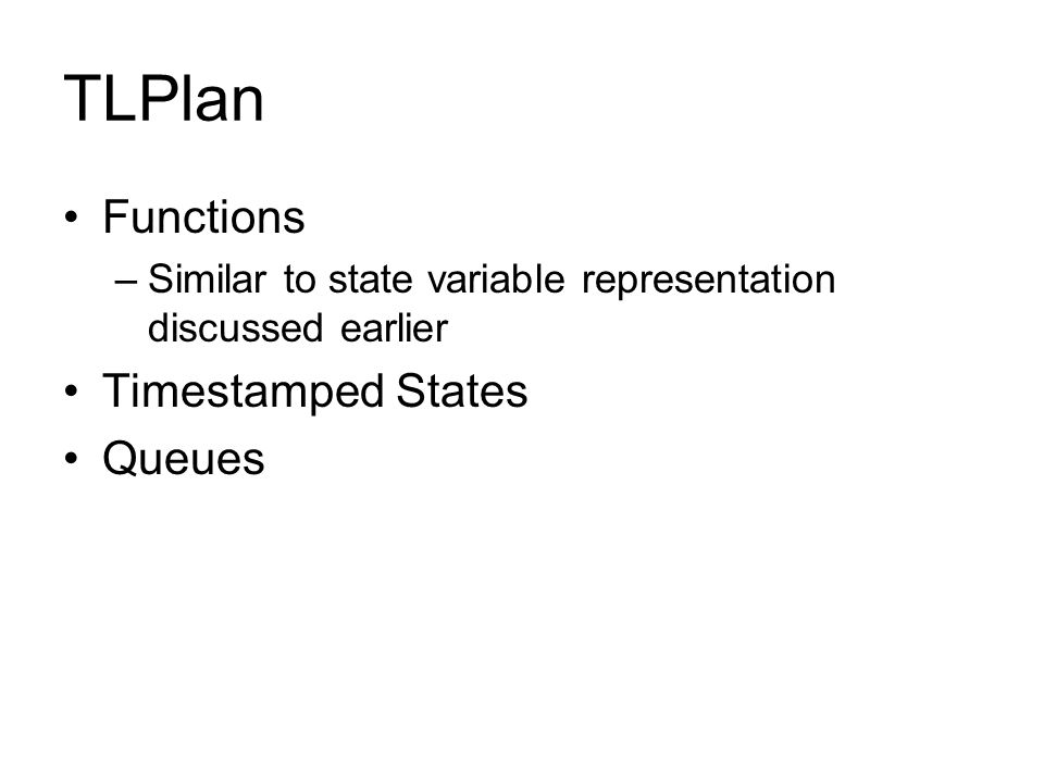 TLPlan Functions –Similar to state variable representation discussed earlier Timestamped States Queues