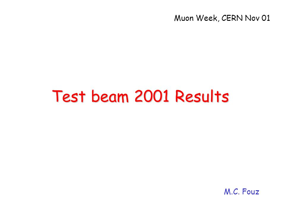 Test beam 2001 Results M.C. Fouz Muon Week, CERN Nov 01