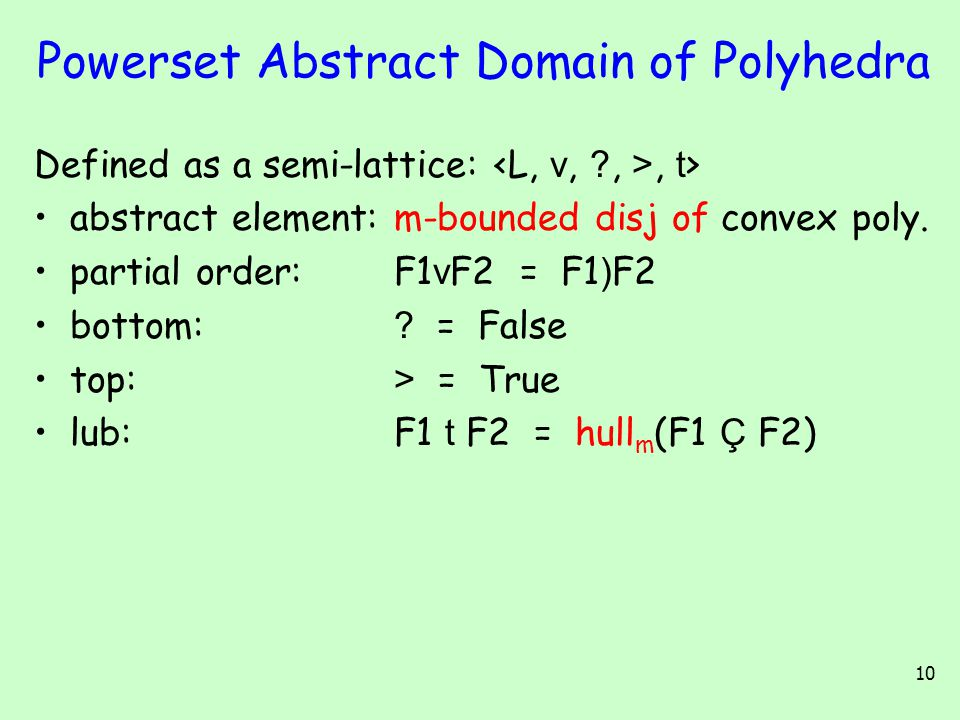 10 Powerset Abstract Domain of Polyhedra Defined as a semi-lattice:, t > abstract element:m-bounded disj of convex poly.