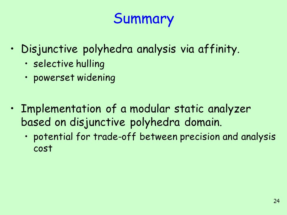 24 Summary Disjunctive polyhedra analysis via affinity.