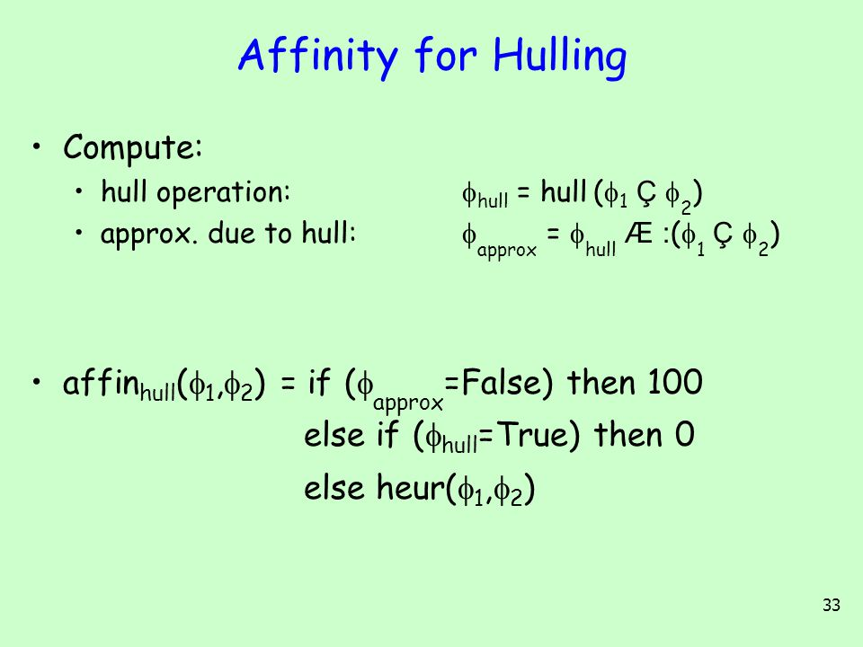 33 Affinity for Hulling Compute: hull operation:  hull = hull (  1 Ç  2 ) approx.