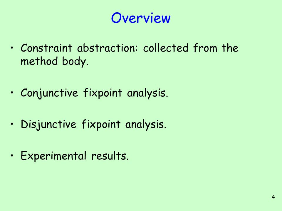 4 Overview Constraint abstraction: collected from the method body.