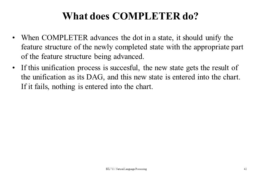 BİL711 Natural Language Processing42 What does COMPLETER do.