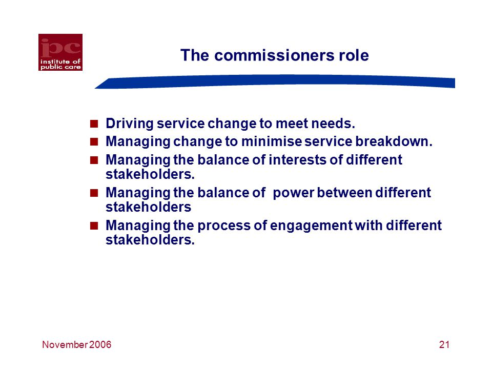 November 200621 The commissioners role  Driving service change to meet needs.