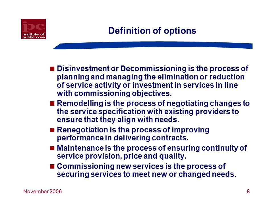 November 20069 Assessing existing services – spectrum 1 Good alignment with needs Poor alignment with needs Maintain Renegotiate or end contracts DecommissionRemodel Poor qualityGood quality
