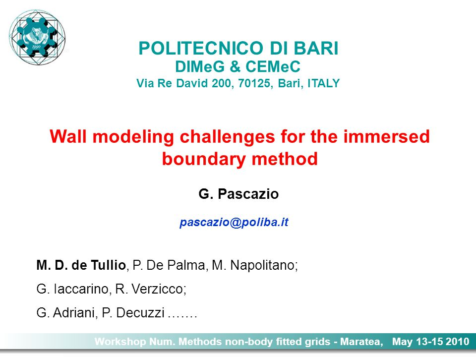 Wall modeling challenges for the immersed boundary method G. Pascazio Workshop Num. Methods non-body fitted grids - Maratea, May 13-15 2010 POLITECNIC