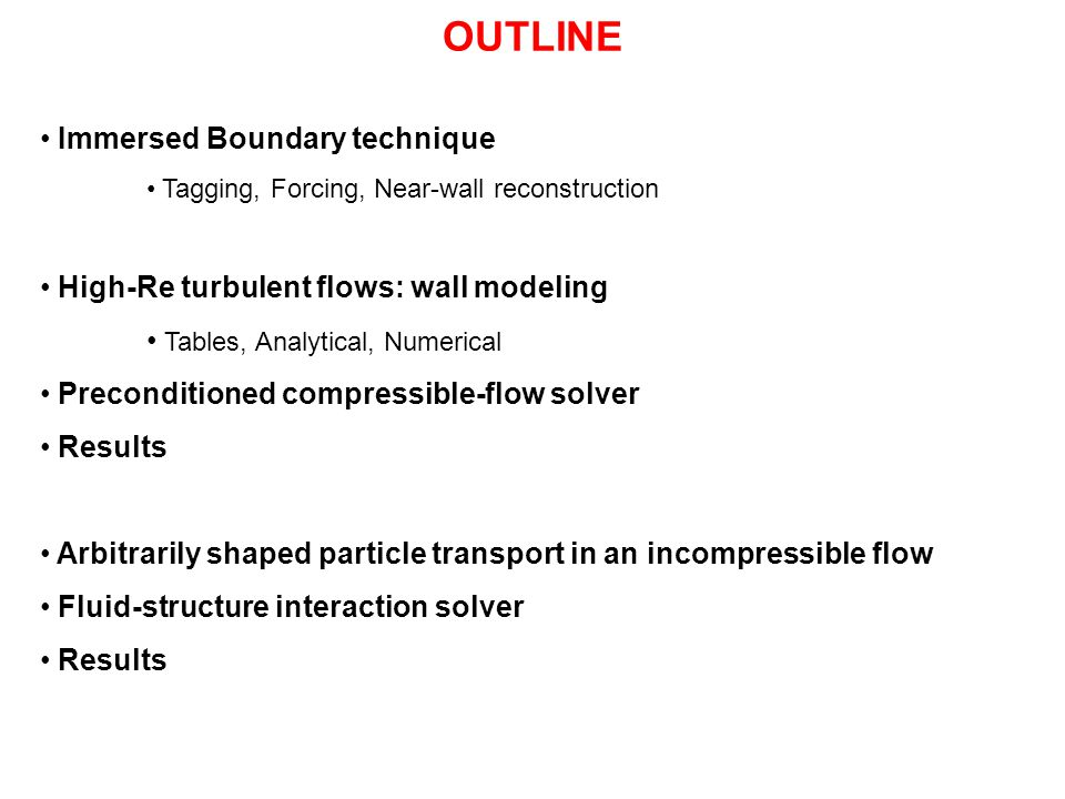 OUTLINE Immersed Boundary technique Tagging, Forcing, Near-wall reconstruction High-Re turbulent flows: wall modeling Tables, Analytical, Numerical Pr