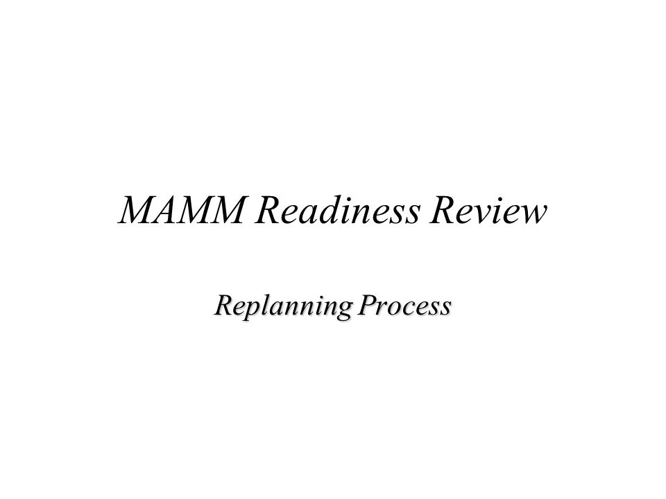 MAMM Readiness Review Replanning Process