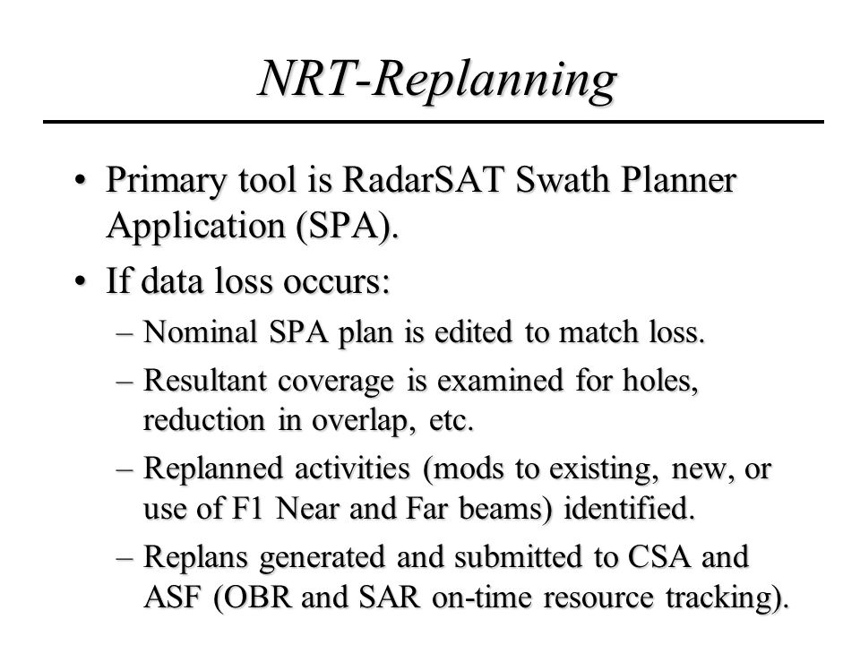 NRT-Replanning Primary tool is RadarSAT Swath Planner Application (SPA).Primary tool is RadarSAT Swath Planner Application (SPA).