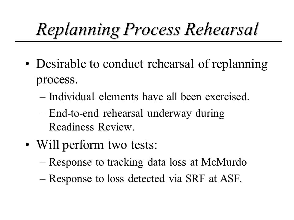 Replanning Process Rehearsal Desirable to conduct rehearsal of replanning process.