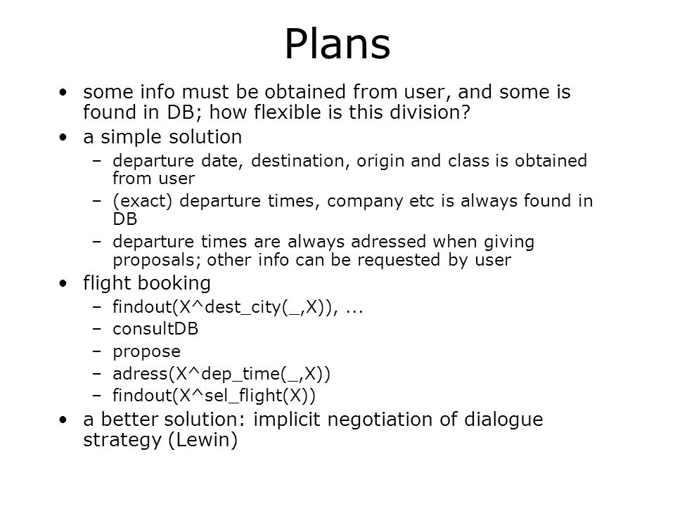 Plans some info must be obtained from user, and some is found in DB; how flexible is this division? a simple solution –departure date, destination, or