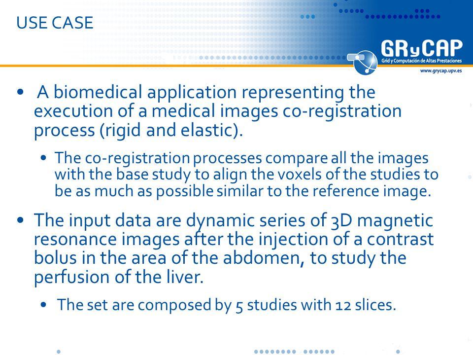 USE CASE A biomedical application representing the execution of a medical images co-registration process (rigid and elastic).