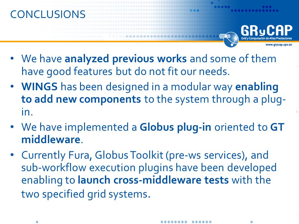 CONCLUSIONS We have analyzed previous works and some of them have good features but do not fit our needs.