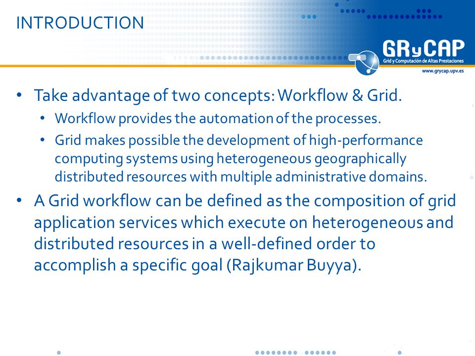 INTRODUCTION Take advantage of two concepts: Workflow & Grid.
