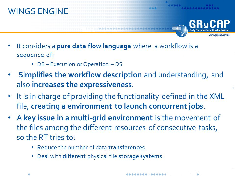 WINGS ENGINE It considers a pure data flow language where a workflow is a sequence of: DS – Execution or Operation – DS Simplifies the workflow description and understanding, and also increases the expressiveness.