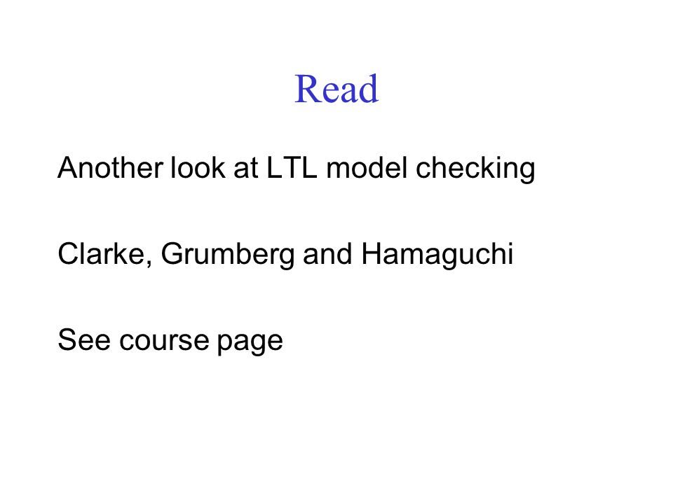 Read Another look at LTL model checking Clarke, Grumberg and Hamaguchi See course page