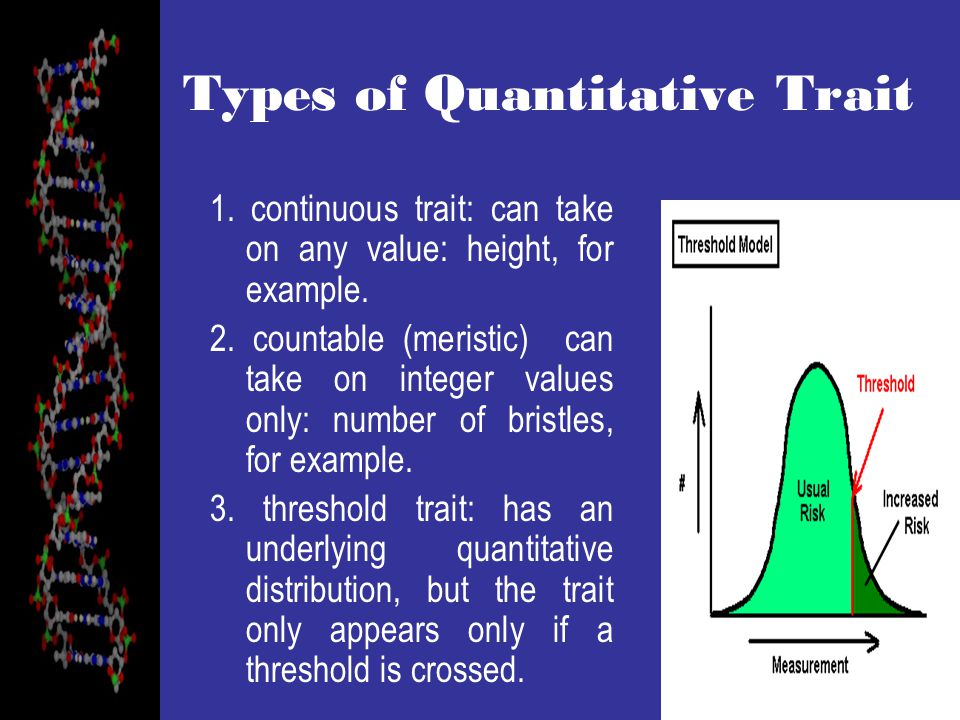 Types of Quantitative Trait 1.continuous trait: can take on any value: height, for example.
