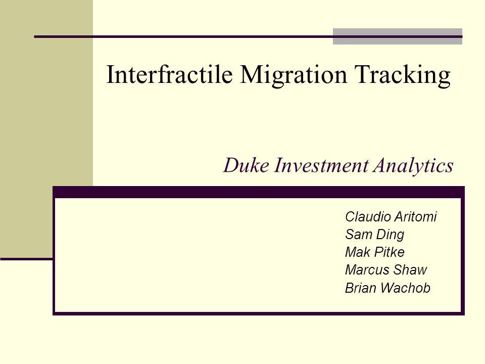 Duke Investment Analytics Claudio Aritomi Sam Ding Mak Pitke Marcus Shaw Brian Wachob Interfractile Migration Tracking