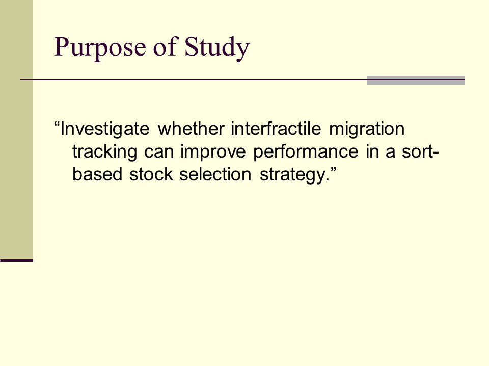 """Purpose of Study """"Investigate whether interfractile migration tracking can improve performance in a sort- based stock selection strategy."""""""