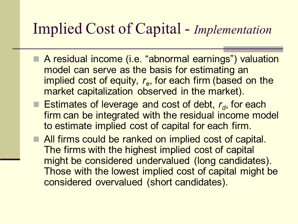 """Implied Cost of Capital - Implementation A residual income (i.e. """"abnormal earnings"""") valuation model can serve as the basis for estimating an implied"""