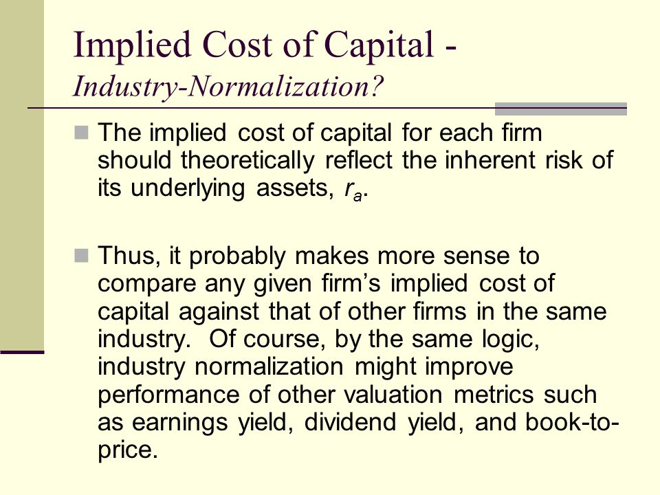 Implied Cost of Capital - Industry-Normalization? The implied cost of capital for each firm should theoretically reflect the inherent risk of its unde